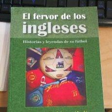 Coleccionismo deportivo: EL FERVOR DE LOS INGLESES. HISTORIAS Y LEYENDAS DE SU FÚTBOL. RODRÍGUEZ ALCALÁ, ILDEFONSO. Lote 167976180
