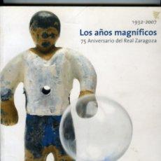 Coleccionismo deportivo: LOS AÑOS MAGNÍFICOS. 1932-2007. REAL ZARAGOZA 75 ANIVERSARIO, 4700 GOLES PARA LA HISTORIA, HERALDO D. Lote 167993284