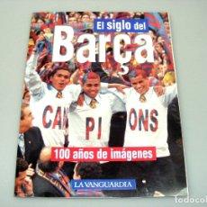 Coleccionismo deportivo: EL SIGLO DEL BARÇA - 100 AÑOS DE IMÁGENES - LA VANGUARDIA - MUY BUEN ESTADO.. Lote 168497088