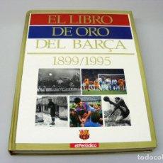 Coleccionismo deportivo: EL LIBRO DE ORO DEL BARÇA - 1899 - 1995 - EL PERIÓDICO - CON ESTUCHE.. Lote 168506900