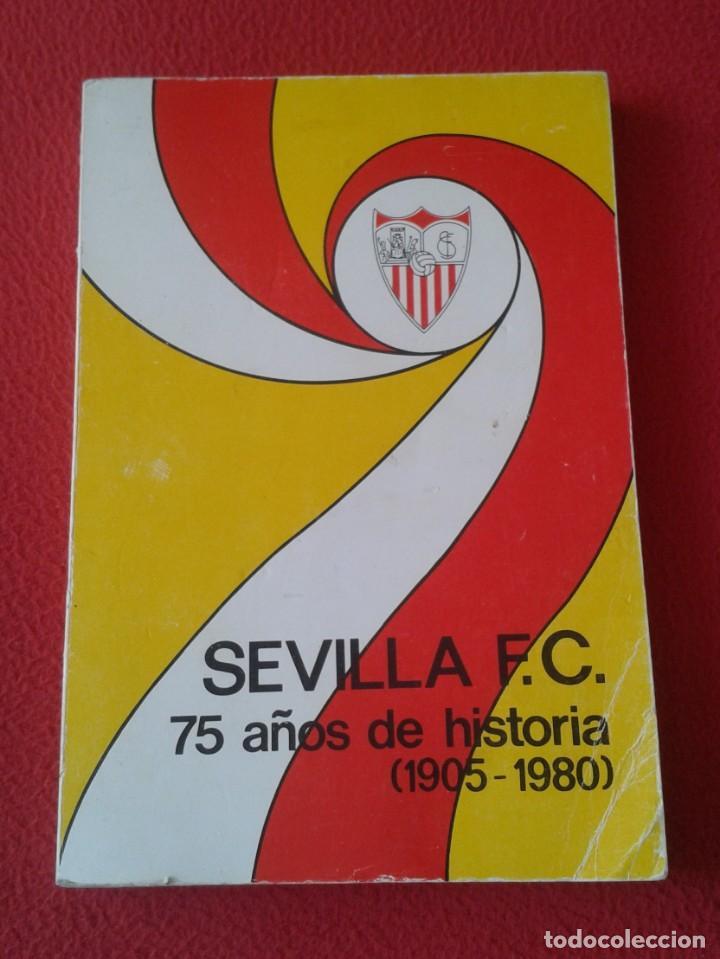 ANTIGUO LIBRO SEVILLA FÚTBOL CLUB 75 AÑOS DE HISTORIA 1905-1980 ESPAÑA LA LIGA FOOTBALL SOCCER SPAIN (Coleccionismo Deportivo - Libros de Fútbol)