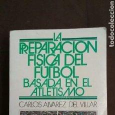 Coleccionismo deportivo: LA PREPARACION FISICA DEL FUTBOL BASADA EN EL ATLETISMO - CARLOS ÁLVAREZ DE VILLAR. Lote 170880259