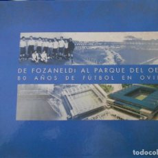 Coleccionismo deportivo: DE FOZANELDI AL PARQUE DEL OESTE. 80 AÑOS DE FUTBOL EN OVIEDO. REAL OVIEDO. AYUNTAMIENTO DE OVIEDO, . Lote 171217989