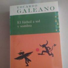 Coleccionismo deportivo: EL FUTBOL A SOL Y SOMBRA. EDUARDO GALEANO. Lote 172176772