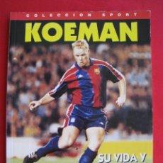 Coleccionismo deportivo: KOEMAN - SU VIDA Y EL BARÇA - COLECCION SPORT 1995.. Lote 172917600