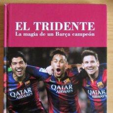 Coleccionismo deportivo: EL TRIDENTE LA MAGIA DE UN BARÇA CAMPEÓN SPORT MESSI LUIS SUAREZ NEYMAR FC BARCELONA. Lote 172961700