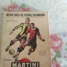 Coleccionismo deportivo: MEDIO SIGLO DE FÚTBOL EN ARAGON. . Lote 174240160
