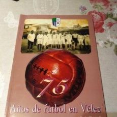 Coleccionismo deportivo: 75 AÑOS DE FÚTBOL EN VELEZ. Lote 174343132