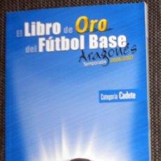 Coleccionismo deportivo: EL LIBRO DE ORO DEL FÚTBOL BASE ARAGONÉS CADETE TEMPORADA 2006/2007 REAL ZARAGOZA SD HUESCA. Lote 174988389