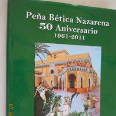Coleccionismo deportivo: PEÑA BETICA NAZARENA 50 ANIVERSARIO 1961-2011 FRANCISCO SANCHEZ MORENO . Lote 175534897