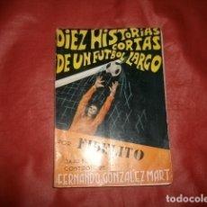 Coleccionismo deportivo: DIEZ HISTORIAS CORTAS DE UN FÚTBOL LARGO - FERNANDO GONZÁLEZ MART (FIDELITO). Lote 176480293