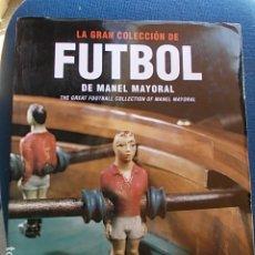 Coleccionismo deportivo: LA GRAN COLECCIÓN DE FUTBOL DE MANUEL MAYORAL. Lote 176642667