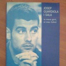 Coleccionismo deportivo: 2001 LA MEVA GENT, EL MEU FUTBOL - JOSEP GUARDIOLA I SALA. Lote 176648010