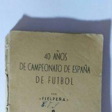 Coleccionismo deportivo: LIBRO 40 AÑOS DE CAMPEONATO DE ESPAÑA DE FUTBOL PRIMERA EDICION / FIELPEÑA/ EDICIONES ALONSO. Lote 176771570