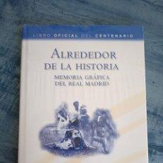 Coleccionismo deportivo: ALREDEDOR DE LA HISTORIA, MEMORIA GRÁFICA DEL REAL MADRID, LIBRO OFICIAL DEL CENTENARIO. EVEREST.. Lote 165885694