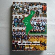 Coleccionismo deportivo: LIBRO UN SIGLO DE FÚTBOL EN LA COMUNIDAD VALENCIANA. Lote 177119530