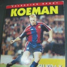 Coleccionismo deportivo: KOEMAN. SU VIDA Y EL BARÇA. COLECCION SPORT 1995. Lote 177423904