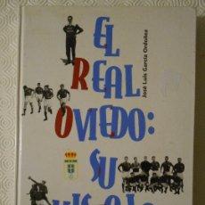 Coleccionismo deportivo: EL REAL OVIEDO: SU HISTORIA. JOSE LUIS GARCIA ORDOÑEZ. AYUNTAMIENTO DE OVIEDO 1996. FUTBOL. IMPRESIO. Lote 177432869