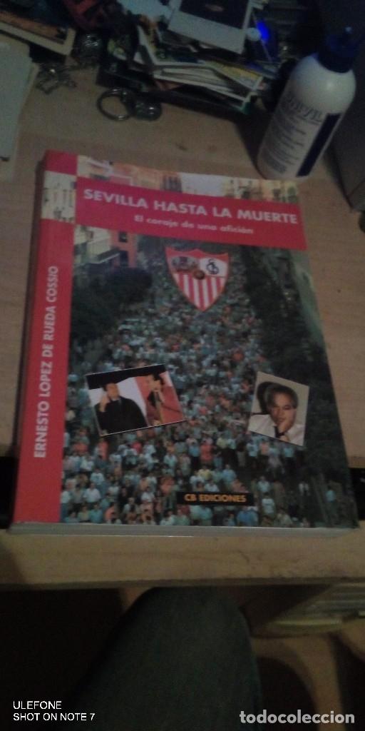 SEVILLA F. C. LIBRO SEVILLA HASTA LA MUERTE EL CORAJE DE UNA AFICIÓN LIBRO ESCRITO EN LOS ACONTE (Coleccionismo Deportivo - Libros de Fútbol)