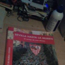 Coleccionismo deportivo: SEVILLA F. C. LIBRO SEVILLA HASTA LA MUERTE EL CORAJE DE UNA AFICIÓN LIBRO ESCRITO EN LOS ACONTE. Lote 177456927