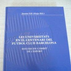 Coleccionismo deportivo: LES UNIVERSITATS EN EL CENTENARI DEL FUTBOL CLUB BARCELONA. Lote 177490864