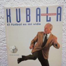 Coleccionismo deportivo: KUBALA. EL FÚTBOL ES MI VIDA. POR JUAN JOSÉ CASTILLO. AÑO 1993. Lote 178447545