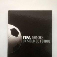 Coleccionismo deportivo: LIBRO FIFA 1904 - 2004 UN SIGLO DE FUTBOL - MUY ILUSTRADO. Lote 178671242
