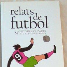 Coleccionismo deportivo: RELATS DE FUTBOL - 37 HISTORIES SOLIDARIES AL VOLTANT D'UNA PILOTA - 2005 - VER INDICE. Lote 178958832