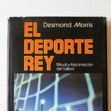 Colecionismo desportivo: DESMOND MORRIS - EL DEPORTE REY. RITUAL Y FASCINACIÓN DEL FÚTBOL - ARGOS VERGARA. Lote 179514333