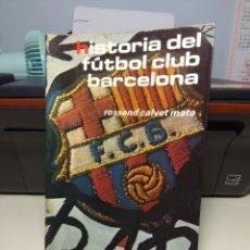 Coleccionismo deportivo: HISTORIA DEL FUTBOL CLUB BARCELONA - POR ROSSEND CALVET MATA. Lote 180115292