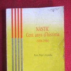 Coleccionismo deportivo: NÀSTIC. CENT ANYS D'HISTÒRIA. (1886-1986). E. PUJOL I CAYUELAS. ED. TÀRRACO 1987. Lote 180258337