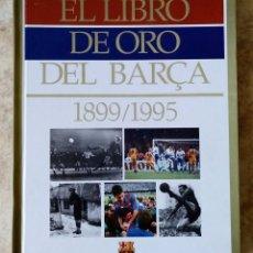 Coleccionismo deportivo: EL LIBRO DE ORO DEL BARÇA - 1899 / 1995 - HISTORIA FC BARCELONA FUTBOL. Lote 180430468