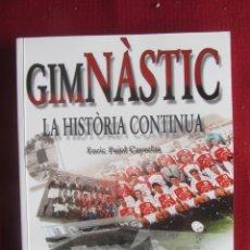Coleccionismo deportivo: GIMNÀSTIC LA HISTORIA CONTINUA. ENRIC PUJOL CAYUELAS. ED. EL MÈDOL.. Lote 180894917