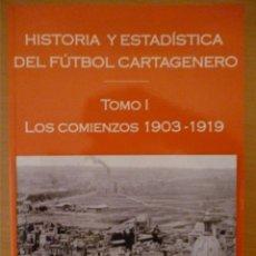 Coleccionismo deportivo: HISTORIA Y ESTADÍSTICA DEL FÚTBOL CARTAGENERO TOMO 1 (1903-1919). Lote 182180317