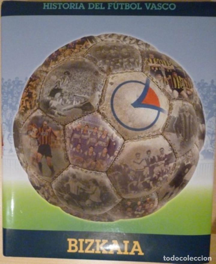 HISTORIA DEL FÚTBOL VASCO: BIZKAIA (Coleccionismo Deportivo - Libros de Fútbol)