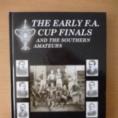 Collezionismo sportivo: THE EARLY F.A. CUP FINALS AND THE SOUTHERN AMATEURS. Lote 182180726