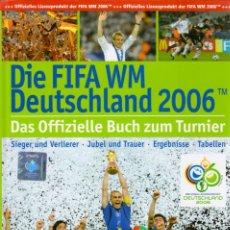 Coleccionismo deportivo: DIE FIFA WM DEUTSCHLAND 2006. Lote 182180748