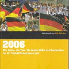 Coleccionismo deportivo: DIE FUSSBALL WELTMEISTERSCHAFTEN 2006 DEUTSCHLAND. Lote 182180802
