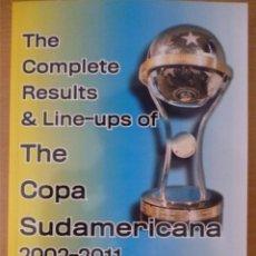 Coleccionismo deportivo: THE COMPLETE RESULTS & LINE-UPS OF THE COPA SUDAMERICANA 2002-2011. Lote 182181910