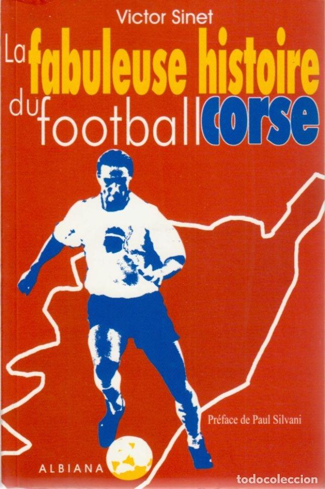 LA FABULEUSE HISTOIRE DU FOOTBALL CORSE (Coleccionismo Deportivo - Libros de Fútbol)