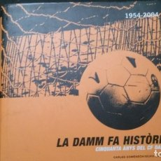 Coleccionismo deportivo: LA DAMM FA HISTÒRIA-CINQUANTA ANYS DEL CF DAMM-CARLES DOMÈNECH-SÍLVIA SÁNCHEZ. Lote 183028791