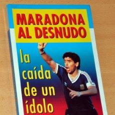 Coleccionismo deportivo: MARADONA AL DESNUDO - LA CAÍDA DE UN ÍDOLO - DE BRUNO PASSARELLI - INTERMEDIO EDITORES - BOGOTÁ 1991. Lote 183194631