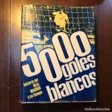Coleccionismo deportivo: 5000 GOLES BLANCOS. HISTORIA DEL REAL MADRID Y SU TIEMPO. Lote 183181487