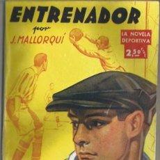 Coleccionismo deportivo: ENTRENADOR (LA NOVELA DEPORTIVA Nº1) [MALLORQUÍ, J.] AÑO 1942. Lote 183415120