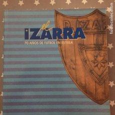 Coleccionismo deportivo: IZARRA 70 AÑOS DE FUTBOL EN ESTELLA, JOSE TORRECILLA. Lote 183431916