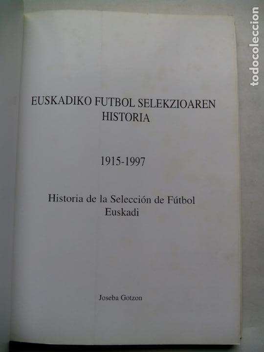 Coleccionismo deportivo: HISTORIA DE LA SELECCIÓN DE FÚTBOL DE EUSKADI 1915-1997. JOSEBA GOTZON. EDICIONES BEITIA 1998. - Foto 2 - 184268917