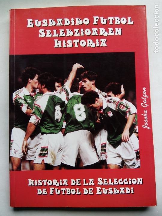 HISTORIA DE LA SELECCIÓN DE FÚTBOL DE EUSKADI 1915-1997. JOSEBA GOTZON. EDICIONES BEITIA 1998. (Coleccionismo Deportivo - Libros de Fútbol)