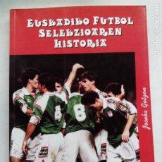 Coleccionismo deportivo: HISTORIA DE LA SELECCIÓN DE FÚTBOL DE EUSKADI 1915-1997. JOSEBA GOTZON. EDICIONES BEITIA 1998.. Lote 184268917