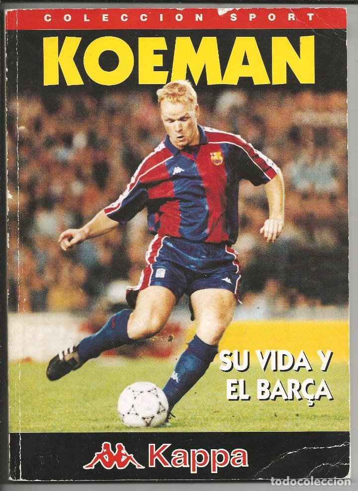 KOEMAN, SU VIDA Y EL BARÇA - COLECCIÓN SPORT 1995 (Coleccionismo Deportivo - Libros de Fútbol)