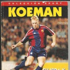 Coleccionismo deportivo: KOEMAN, SU VIDA Y EL BARÇA - COLECCIÓN SPORT 1995. Lote 185923225